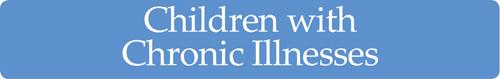 Children with Chronic Illnesses
